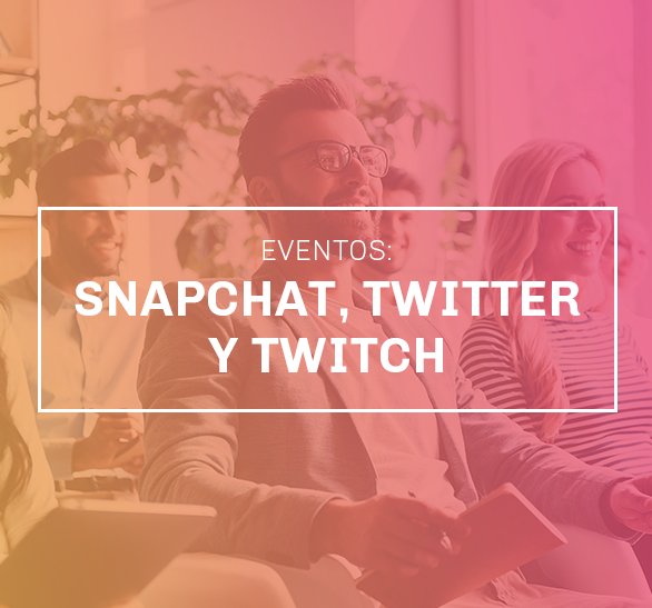 Eventos: Snapchat, Twitter y Twitch