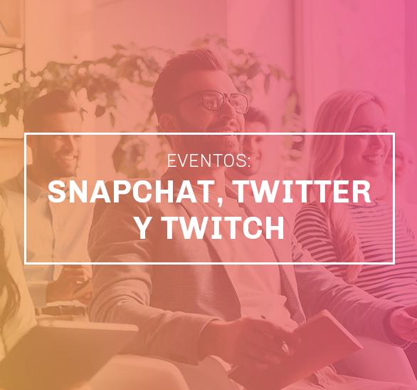 Eventos: Snapchat, Twitter y Twitch