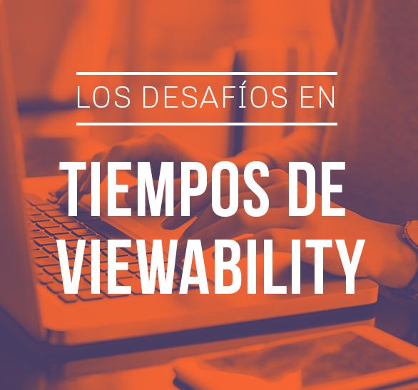 Los desafíos en tiempos de viewability