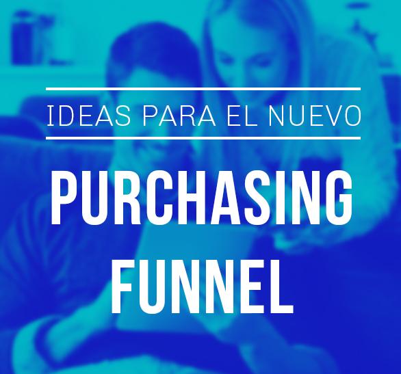 Ideas para el nuevo Purchasing Funnel