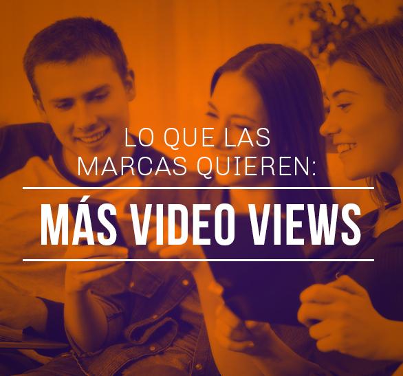 Lo que las marcas quieren: más video views